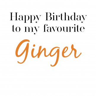 Happy Birthday To My Favourite Ginger