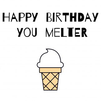 Happy Birthday You Melter